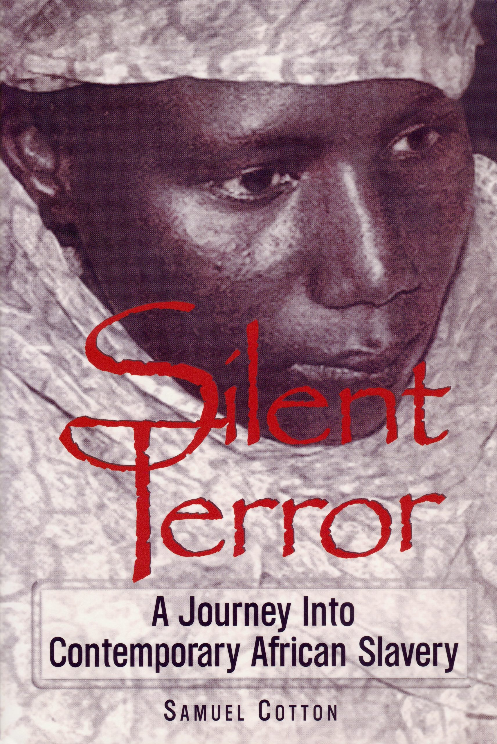 """Samuel L. Cotton, """"Silent Terror – A Journey into Contemporary African Slavery"""" (New York, NY – Harlem River Press, 1998)"""